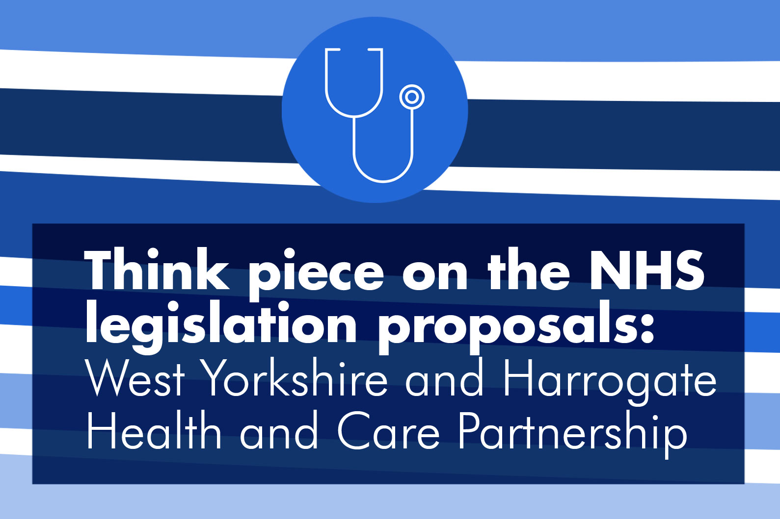 A think piece on the NHS legislation proposals from the West Yorkshire and Harrogate Health and Care Partnership